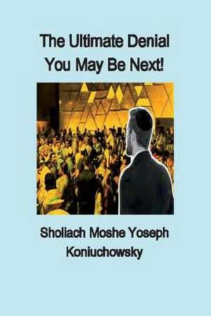 The Ultimate Denial: You May Be Next! de Sholiach Moshe Yoseph Koniuchowsky
