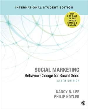 Social Marketing - International Student Edition: Behavior Change for Social Good de Nancy R. Lee