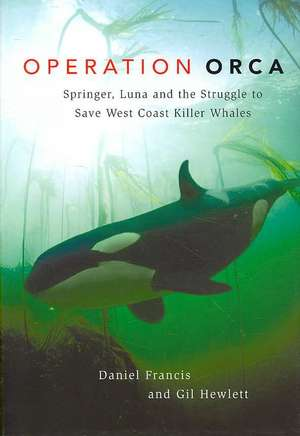 Operation Orca: Springer, Luna and the Struggle to Save West Coast Killer Whales de Daniel Francis