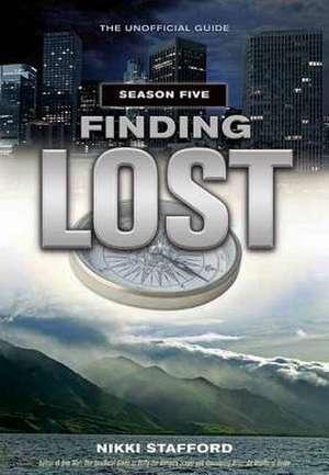 Finding Lost - Season Five: The Unofficial Guide de Nikki Stafford