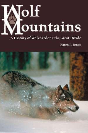 Wolf Mountains: A History of Wolves Along the Great Divide de Karen R. Jones