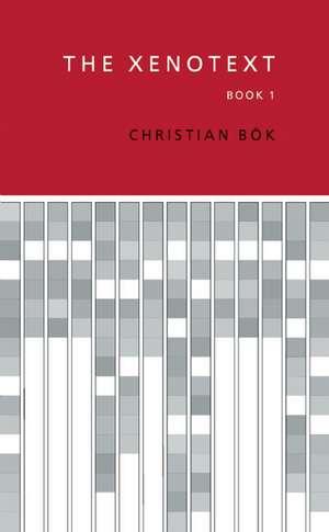 The Xenotext:  Book 1 de Christian Bok
