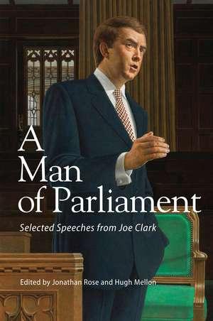 A Man of Parliament: Selected Speeches from Joe Clark de Jonathan Rose