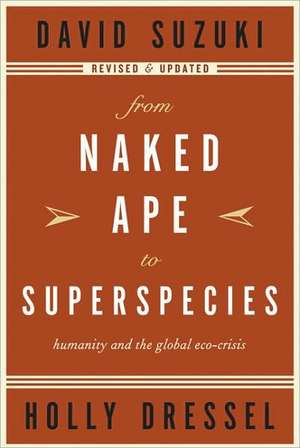 From Naked Ape to Superspecies: Humanity and the Global Eco-Crisis de David Suzuki