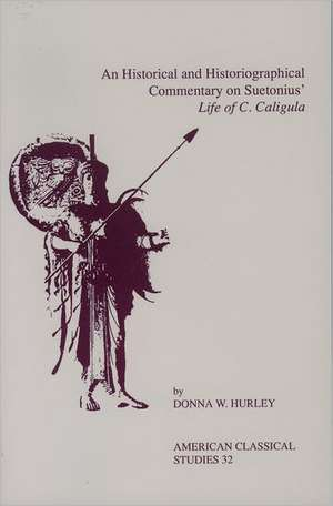 An Historical and Historiographical Commentary On Suetonius' Life of C. Caligula de Donna W. Hurley