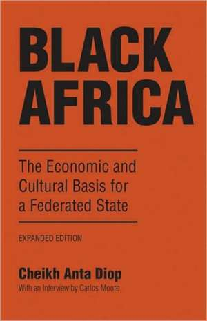 Black Africa: The Economic and Cultural Basis for a Federated State de Cheikh Anta Diop