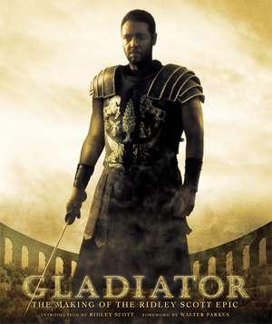 Gladiator: The Making of the Ridley Scott Epic de Ridley Scott