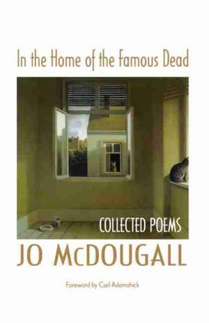 In the Home of the Famous Dead: Collected Poems de Jo McDougall