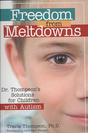 Freedom from Meltdowns:  Dr. Thompson's Solutions for Children with Autism de Travis Thompson
