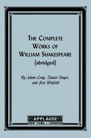 The Complete Works of William Shakespeare de Adam Long