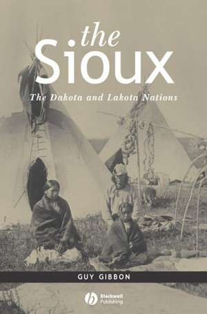 The Sioux: The Dakota and Lakota Nations de Guy Gibbon