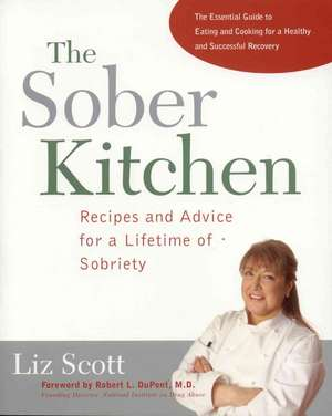 The Sober Kitchen: Recipes and Advice for a Lifetime of Sobriety de Liz Scott