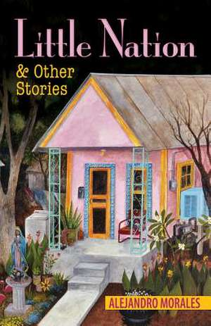 Little Nation and Other Stories de Alejandro Morales