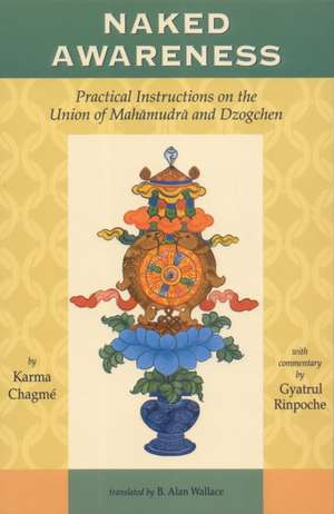 Naked Awareness:  Practical Instructions on the Union of Mahamudra and Dzogchen de Karma Chagme