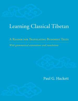Learning Classical Tibetan: A Reader for Translating Buddhist Texts de Paul Hackett