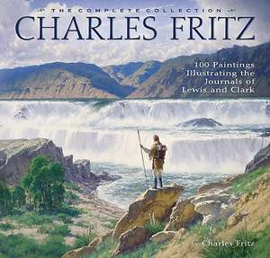 Charles Fritz:  100 Paintings Illustrating the Journals of Lewis and Clark de Charles Fritz