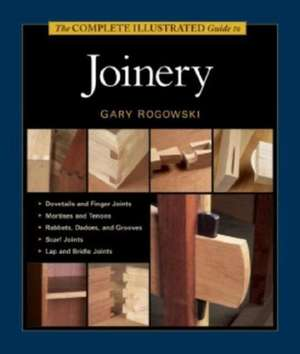 The Complete Illustrated Guide to Joinery de Gary Rogowski