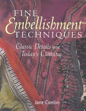 Fine Embellishment Techniques: Classic Details for Today's Clothing de Jane Conlon