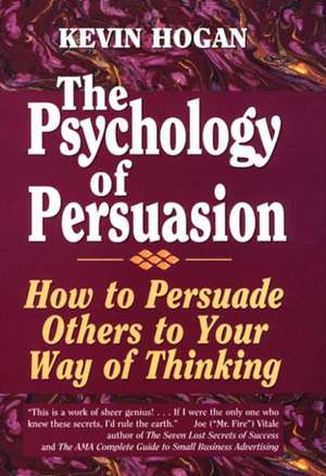 Psychology of Persuasion, The: How To Persuade Others To Your Way Of Thinking de Kevin Hogan