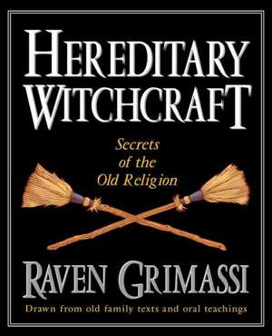 Hereditary Witchcraft:  Secrets of the Old Religion de Raven Grimassi
