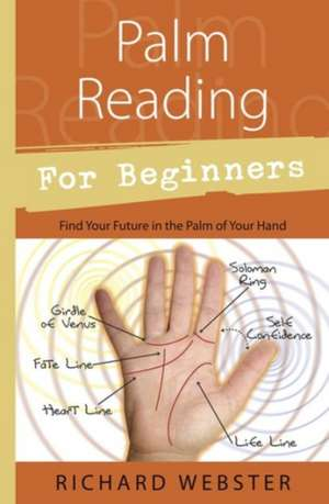 Palm Reading for Beginners:  Find Your Future in the Palm of Your Hand de Richard Webster