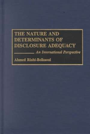 The Nature and Determinants of Disclosure Adequacy:  An International Perspective de Ahmed Riahi-Belkaoui