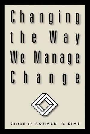 Changing the Way We Manage Change de Ronald R. Sims