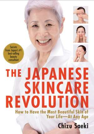 Japanese Skincare Revolution, The: How To Have The Most Beautiful Skin Of Your Life - At Any Age de Chizu Saeki