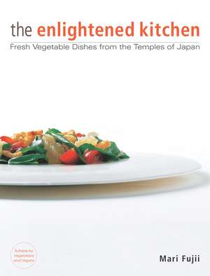 Enlightened Kitchen, The: Fresh Vegetable Dishes From The Temples Of Japan de Mari Fujii