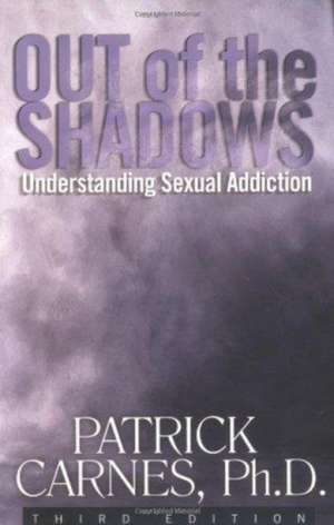 Out Of The Shadows:understanding Sexual Addiction
