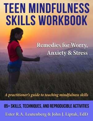 Teen Mindfulness Skills Workbook; Remedies for Worry, Anxiety & Stress de Ester R. A. Leutenberg