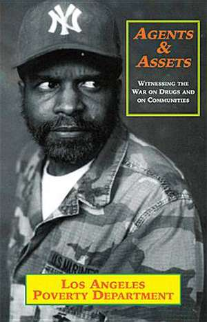 Agents & Assets:  Witnessing the War on Drugs and on Communities de  Los Angeles Poverty Dept