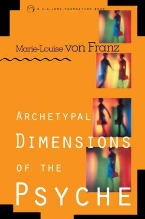 Archetypal Dimensions of the Psyche:  A Guide to Unlocking Your Natural Parenting Wisdom de Marie-Louise Von Franz