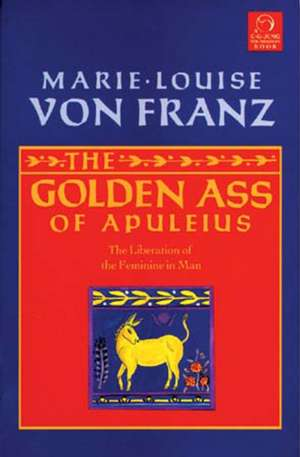 The Golden Ass of Apuleius:  The Liberation of the Feminine in Man de Marie-Louise Von Franz