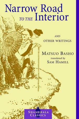 Narrow Road to the Interior:  And Other Writings de Matsuo Basho