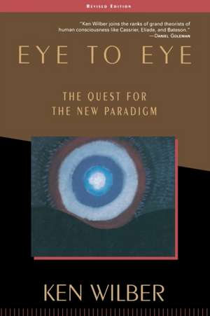 Eye to Eye:  The Quest for the New Paradigm de Ken Wilber