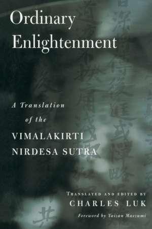 Ordinary Enlightenment:  A Translation of the Vimalakirti Nirdesa de Charles Luk