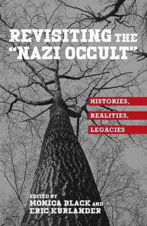 "Revisiting the ""Nazi Occult"" – Histories, Realities, Legacies de Monica Black"