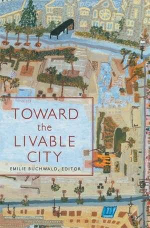 Toward the Livable City de Emilie Buchwald