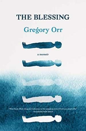 The Blessing: A Memoir de Gregory Orr