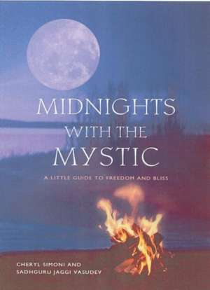 Midnights with the Mystic:  A Little Guide to Freedom and Bliss de Cheryl Simone
