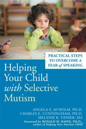 Helping Your Child with Selective Mutism:  Practical Steps to Overcome a Fear of Speaking de Angela E. McHolm