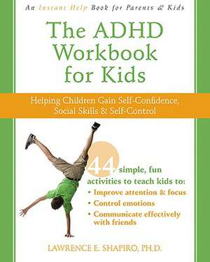 The ADHD Workbook for Kids:  Helping Children Gain Self-Confidence, Social Skills, & Self-Control de PhD Shapiro, Lawrence E.