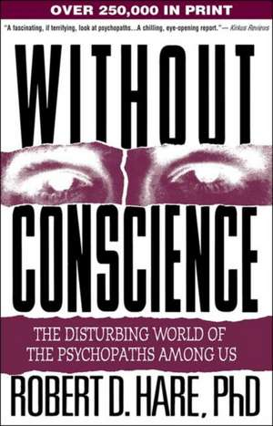 Without Conscience:  The Disturbing World of the Psychopaths Among Us de Robert D. Hare