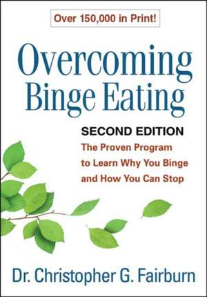 Overcoming Binge Eating, Second Edition:  The Proven Program to Learn Why You Binge and How You Can Stop de Christopher G. Fairburn