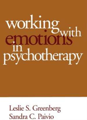 Working with Emotions in Psychotherapy de Leslie S. Greenberg