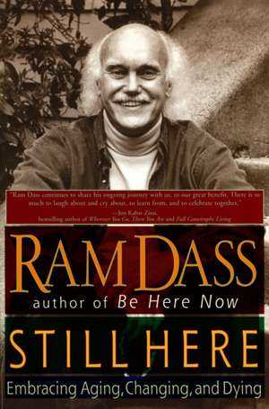 Still Here:  Embracing Aging, Changing, and Dying de Ram Dass