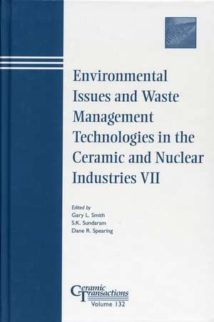 Environmental Issues and Waste Management Technologies in the Ceramic and Nuclear Industries VII de Gary L. Smith