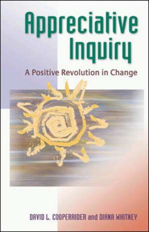 Appreciative Inquiry: A Positive Revolution in Change de David Cooperrider