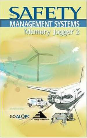 The Safety Management Memory Jogger 2:  Tools for Continuous Improvement and Effective Planning de Micheal Brassard